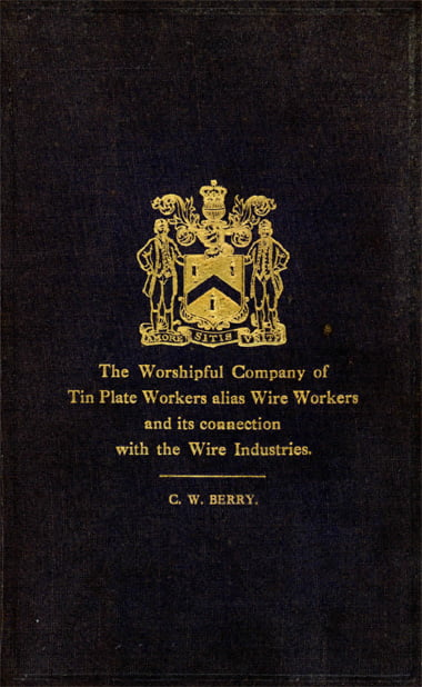 THE WORSHIPFUL COMPANY OF TIN PLATE WORKERS ALIAS WIRE WORKERS OF THE CITY OF LONDON